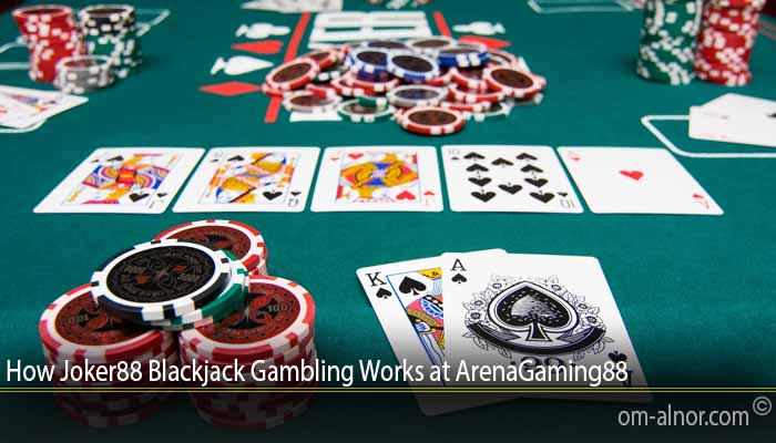 How Joker88 Blackjack Gambling Works at ArenaGaming88